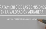 Tratamiento de las comisiones en la valoración aduanera – Cdor. Miguel Galeano (gentileza CDA)
